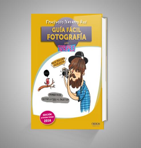 GUÍA FÁCIL FOTOGRAFÍA PARA TORPES URRIKE LIBURUDENDA