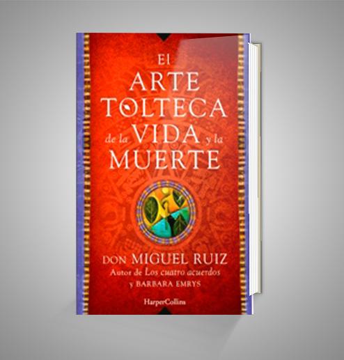 EL ARTE TOLTECA DE LA VIDA Y LA MUERTE URRIKE LIBURUDENDA