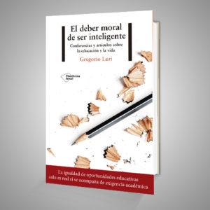 EL DEBER MORAL DE SER INTELIGENTE, CONFERENCIAS Y ARTICULOS SOBRE LA EDUCACION Y LA VIDA Urrike liburudenda